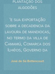 Memória sobre a plantação dos algodões e sua exportação sobre a decadencia da lavoura de mandiocas, no termo da villa de Camamú, Comarca dos Ilhéos, Governo da Bahia