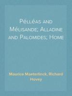 Pélléas and Mélisande; Alladine and Palomides; Home