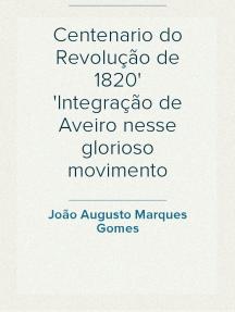 Centenario do Revolução de 1820 Integração de Aveiro nesse glorioso movimento