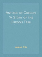 Antoine of Oregon A Story of the Oregon Trail