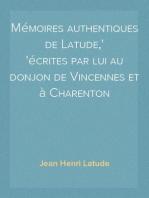 Mémoires authentiques de Latude, écrites par lui au donjon de Vincennes et à Charenton