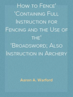 How to Fence Containing Full Instruction for Fencing and the Use of the Broadsword; Also Instruction in Archery