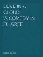 Love in a Cloud A Comedy in Filigree