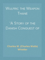 Wulfric the Weapon Thane A Story of the Danish Conquest of East Anglia