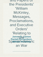 Compilation of the Messages and Papers of the Presidents William McKinley, Messages, Proclamations, and Executive Orders Relating to the Spanish-American War