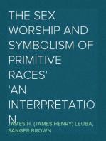 The Sex Worship and Symbolism of Primitive Races An Interpretation