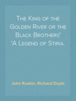 The King of the Golden River or the Black Brothers A Legend of Stiria.