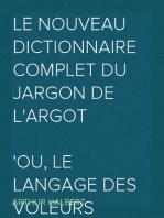Le nouveau dictionnaire complet du jargon de l'argot ou, Le langage des voleurs dévoilé