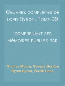 Oeuvres complètes de lord Byron. Tome 09 comprenant ses mémoires publiés par Thomas Moore
