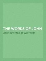The Works of John Greenleaf Whittier, Volume VII, Complete The Conflict with Slavery, Politics and Reform, the Inner Life, and Criticism