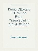 König Ottokars Glück und Ende Trauerspiel in fünf Aufzügen