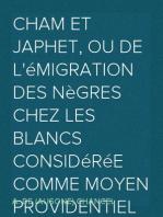 Cham et Japhet, ou De l'émigration des nègres chez les blancs considérée comme moyen providentiel de régénérer la race nègre et de civiliser l'Afrique intérieure.