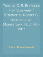 Trial of C. B. Reynolds For Blasphemy Defence by Robert G. Ingersoll, at Morristown, N. J., May 1887