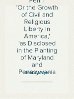 Calvert and Penn Or the Growth of Civil and Religious Liberty in America, as Disclosed in the Planting of Maryland and Pennsylvania