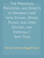 Farm drainage The Principles, Processes, and Effects of Draining Land with Stones, Wood, Plows, and Open Ditches, and Especially with Tiles