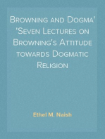 Browning and Dogma Seven Lectures on Browning's Attitude towards Dogmatic Religion