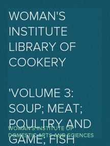 Woman's Institute Library of Cookery Volume 3: Soup; Meat; Poultry and Game; Fish and Shell Fish