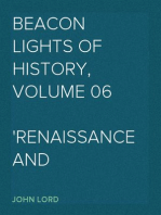 Beacon Lights of History, Volume 06 Renaissance and Reformation