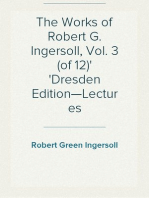 The Works of Robert G. Ingersoll, Vol. 3 (of 12) Dresden Edition—Lectures