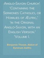 The Homilies of the Anglo-Saxon Church Containing the Sermones Catholici, or Homilies of Ælfric, in the Original Anglo-Saxon, with an English Version. Volume I.