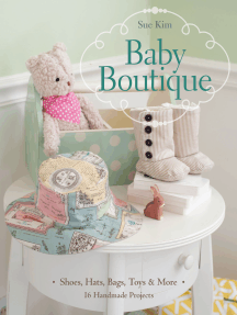 Baby Boutique: 16 Handmade Projects - Shoes, Hats, Bags, Toys & More