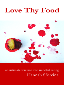 Love Thy Food: An Intimate Traverse into Mindful Eating