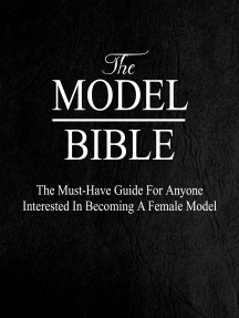 The Model Bible: The Must-Have Guide For Anyone Interested In Becoming A Female Model