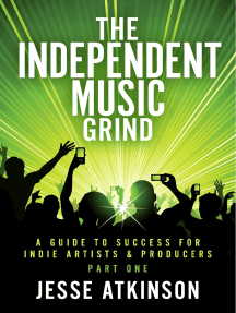 The Independent Music Grind: (A Guide To Success For Indie Artists & Producers) Part One