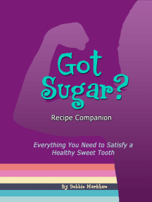 Got Sugar? Recipe Companion: Everything You Need to Satisfy a Healthy Sweet Tooth