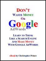 Don't Waste Money on Google AdWords: Learn to Think Like a Search Engine and Make Money with Google AdWords