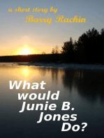 What Would Junie B. Jones Do?