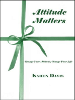Attitude Matters: Change Your Attitude, Change Your Life