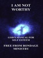 I Am Not Worthy. God's Manual For Self Esteem.