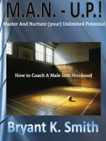M.A.N.-U.P. How to Coach A Male Into Manhood