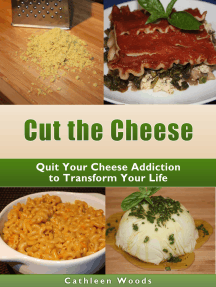 Cut the Cheese: Quit Your Cheese Addiction to Transform Your Life
