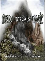 Mere Mortals' Magic