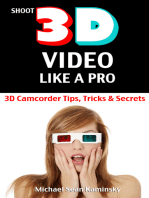 Shoot 3D Video Like a Pro: 3D Camcorder Tips, Tricks & Secrets - the 3D Movie Making Manual They Forgot to Include
