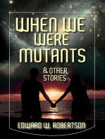 When We Were Mutants & Other Stories