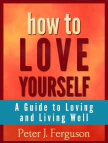 How to Love Yourself: A Guide to Loving and Living Well