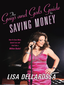 The Guys And Gals Guide To Saving Money.: How To Save More, Spend Less and Feel Like a Million Bucks!