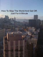 How To Stop The World And Get Off, Just For A Minute