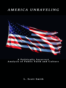 America Unraveling: A Politically Incorrect Analysis of Public Faith And Culture
