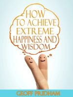 How to Achieve Extreme Happiness and Wisdom