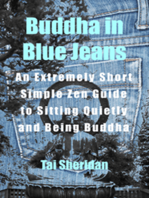 Buddha in Blue Jeans: An Extremely Short Zen Guide to Sitting Quietly and Being Buddha