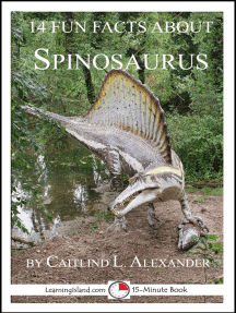 14 Fun Facts About Spinosaurus: A 15-Minute Book