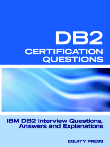 DB2 Interview Questions, Answers, and Explanations: DB2 Database Certification Review