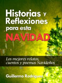 Historias y Reflexiones para esta Navidad: Los mejores relatos, cuentos y poemas Navideños