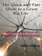 The Quick and Tiny Guide to a Great Big Life. Embracing The Law of Repetitive Contemplation