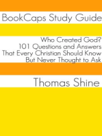 Who Created God? 101 Questions and Answers That Every Christian Should Know, But Never Thought to Ask