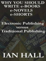 Why You Should Write e-Books, e-Novels, e-Shorts. (Electronic Publishing versus Traditional Publishing)